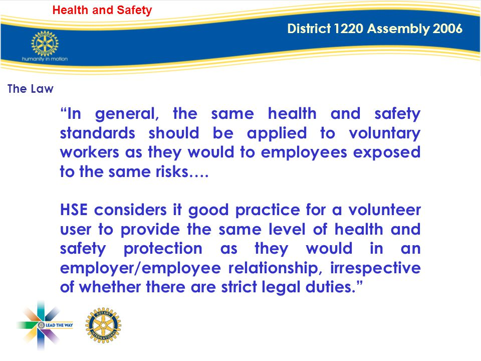 District 1220 Assembly 2006 Health and Safety The Health & Safety Executive [HSE] with The Charities Safety Group have published a guidance document:
