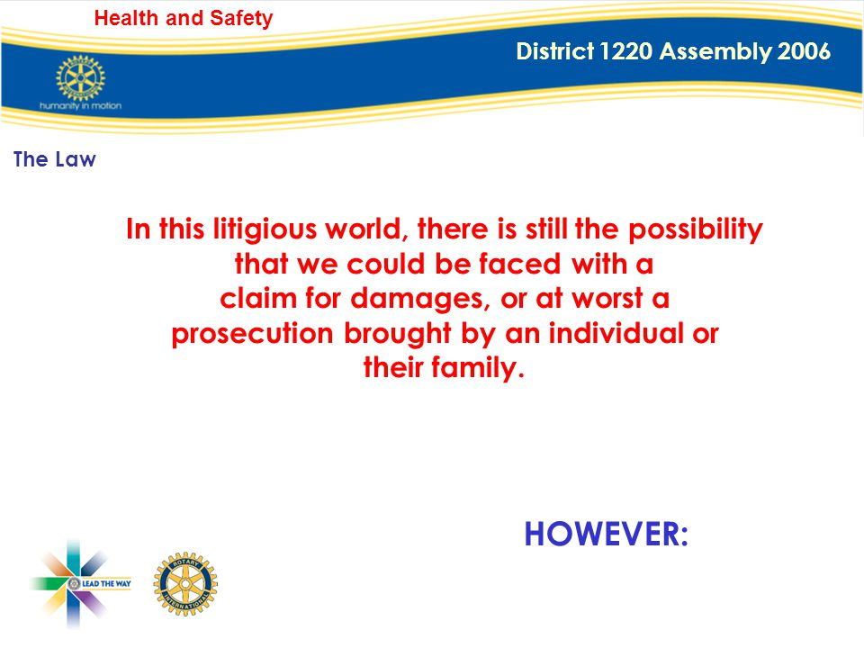 District 1220 Assembly 2006 Health and Safety There is still a grey area, where organisations such as ours are concerned, but it seems unlikely, in my
