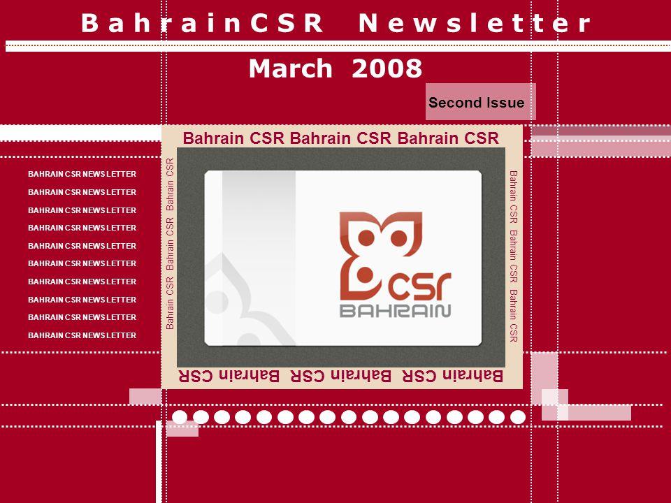 B a h r a i n C S R N e w s l e t t e r March 2008 Second Issue Bahrain CSR Bahrain CSR Bahrain CSR BAHRAIN CSR NEWS LETTER Bahrain CSR Bahrain CSR Bahrain CSR