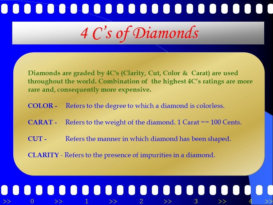 >>0 >>1 >> 2 >> 3 >> 4 >> 4 C's of Diamonds Diamonds are graded by 4C s (Clarity, Cut, Color & Carat) are used throughout the world.
