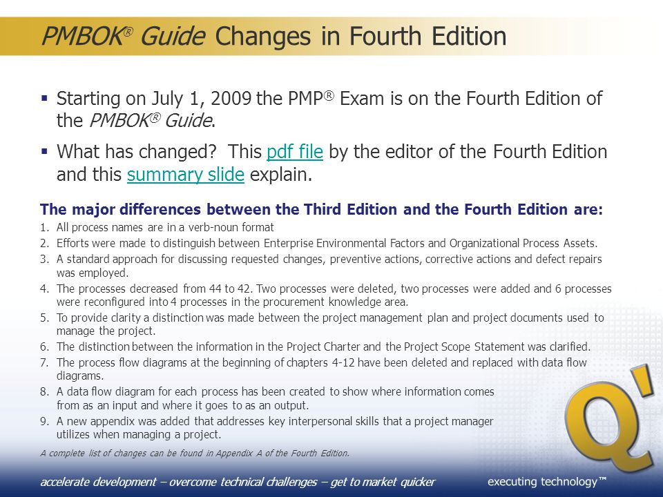 ™ accelerate development – overcome technical challenges – get to market quicker PMBOK ® Guide Changes in Fourth Edition  Starting on July 1, 2009 th