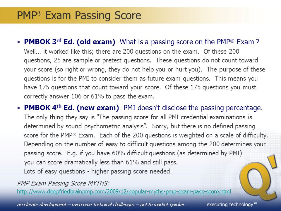 ™ accelerate development – overcome technical challenges – get to market quicker PMP ® Exam Passing Score  PMBOK 3 rd Ed. (old exam) What is a passin