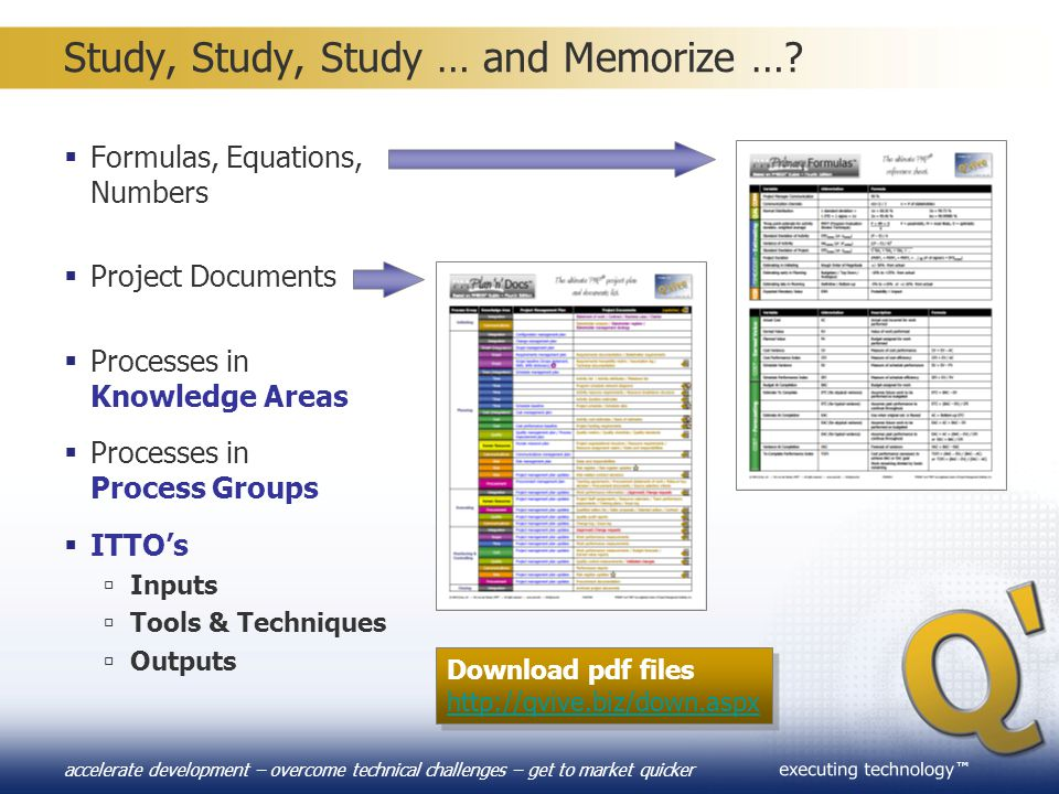 ™ accelerate development – overcome technical challenges – get to market quicker Study, Study, Study … and Memorize …?  Formulas, Equations, Numbers