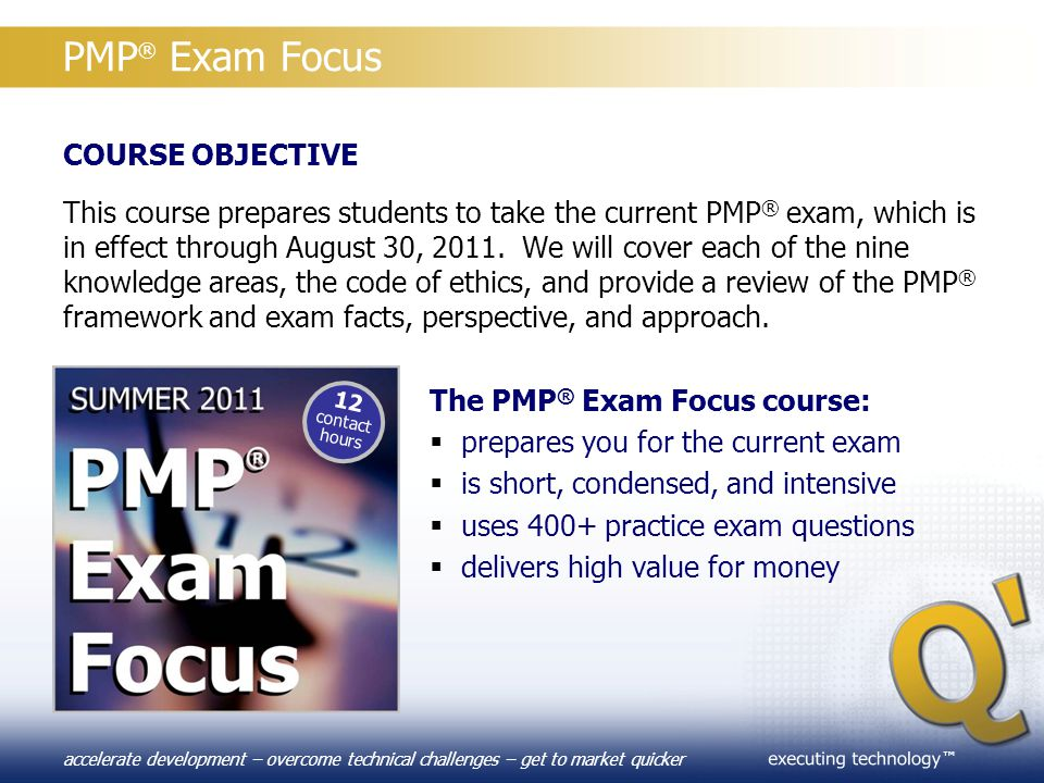 ™ accelerate development – overcome technical challenges – get to market quicker PMP ® Exam Focus COURSE OBJECTIVE This course prepares students to ta