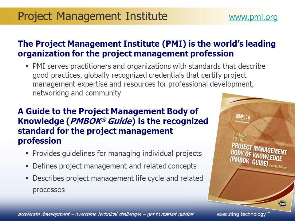 ™ accelerate development – overcome technical challenges – get to market quicker The Project Management Institute (PMI) is the world's leading organiz