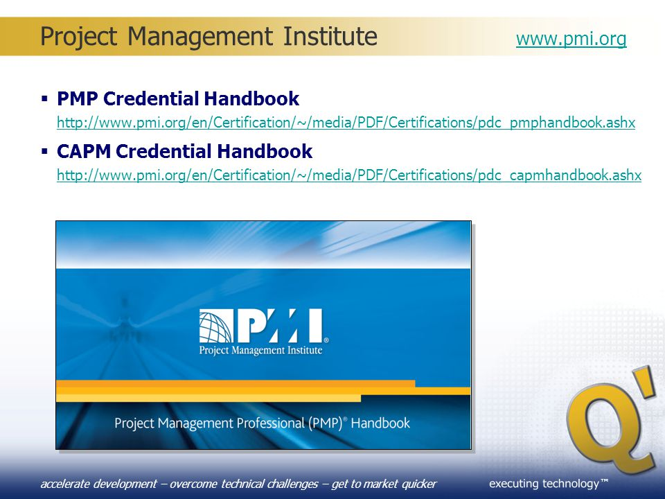 ™ accelerate development – overcome technical challenges – get to market quicker Project Management Institute www.pmi.org www.pmi.org  PMP Credential