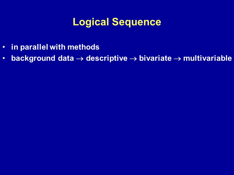 Logical Sequence in parallel with methods background data  descriptive  bivariate  multivariable