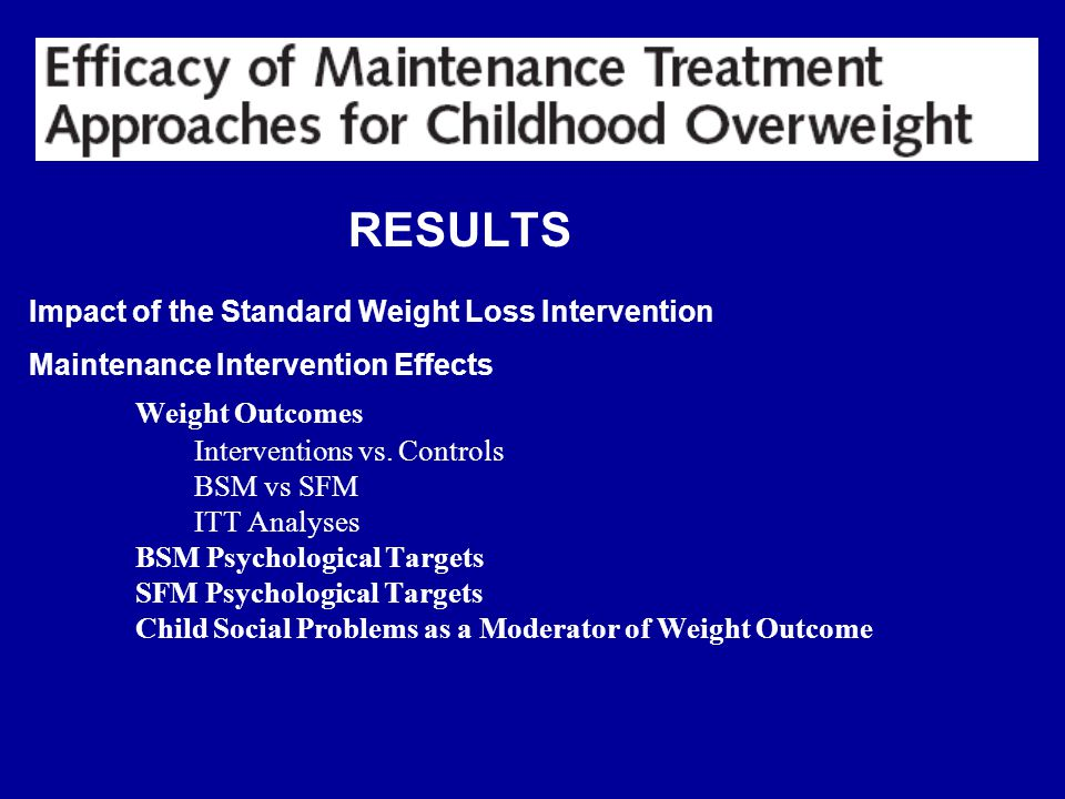 RESULTS Impact of the Standard Weight Loss Intervention Maintenance Intervention Effects Weight Outcomes Interventions vs.