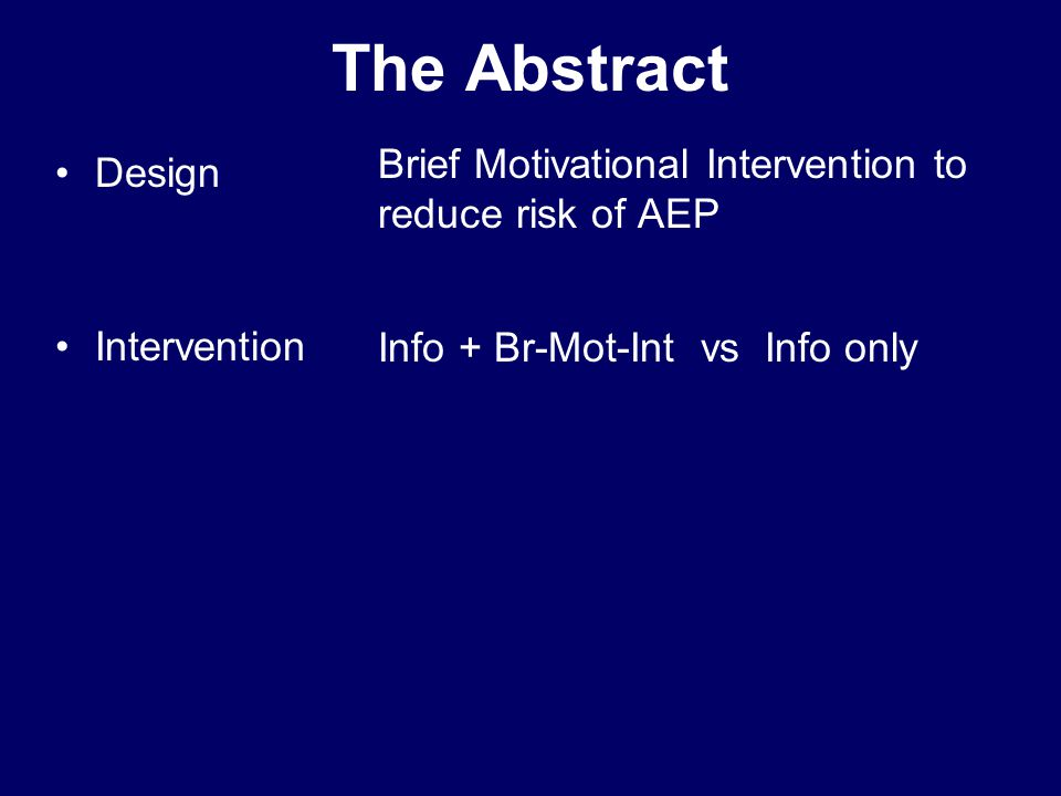 The Abstract Design Intervention Brief Motivational Intervention to reduce risk of AEP Info + Br-Mot-Int vs Info only