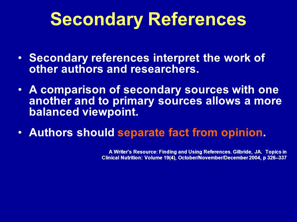 Secondary References Secondary references interpret the work of other authors and researchers.