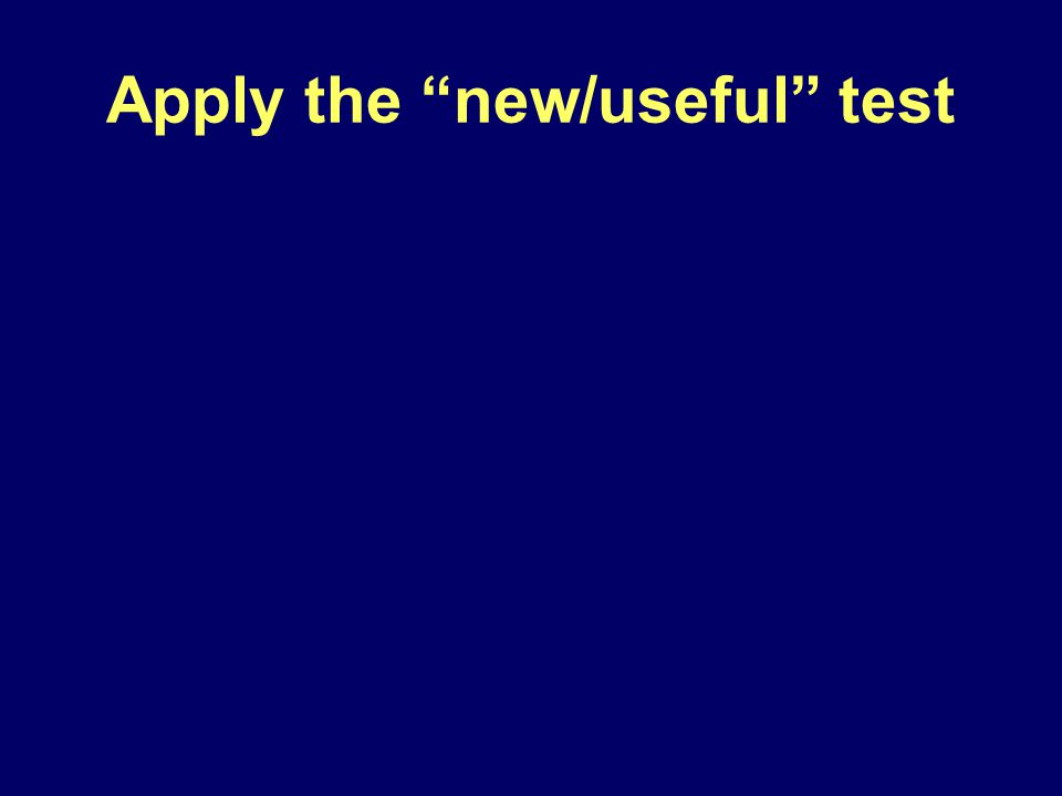 Apply the new/useful test