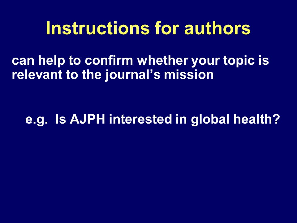Instructions for authors can help to confirm whether your topic is relevant to the journal's mission e.g.