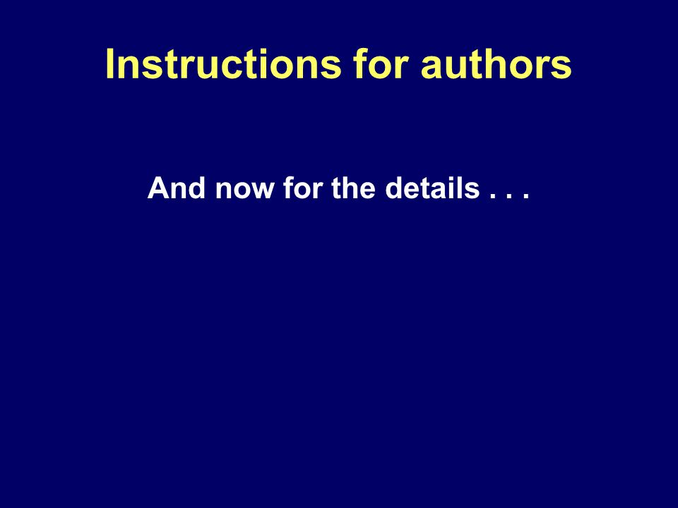 Instructions for authors And now for the details...