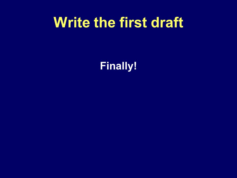 Write the first draft Finally!