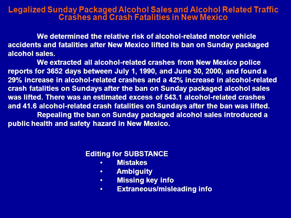 Legalized Sunday Packaged Alcohol Sales and Alcohol Related Traffic Crashes and Crash Fatalities in New Mexico We determined the relative risk of alcohol-related motor vehicle accidents and fatalities after New Mexico lifted its ban on Sunday packaged alcohol sales.