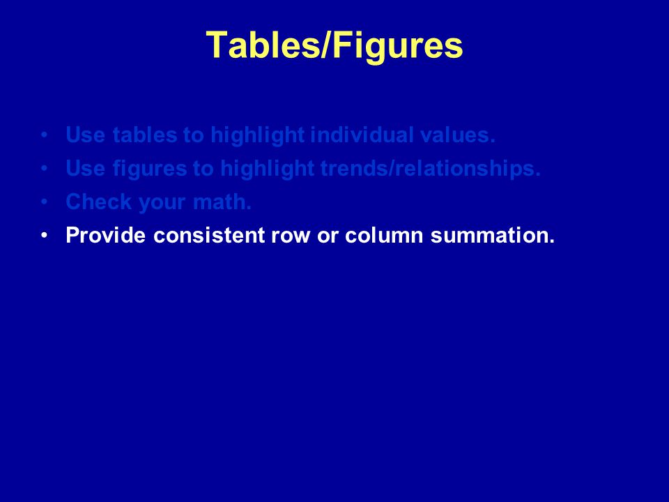 Tables/Figures Use tables to highlight individual values.