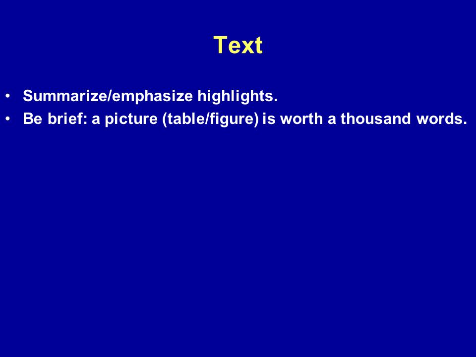 Text Summarize/emphasize highlights. Be brief: a picture (table/figure) is worth a thousand words.