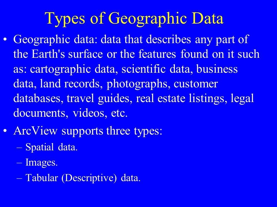Outline Types of Geographic Data –spatial data –tabular data –image data Acquiring Data Storing Geographical data Spatial Data Models and Structures –