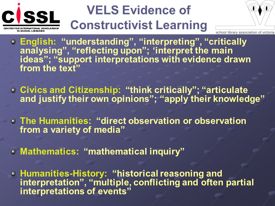 VELS Civics & Citizenship: Knowledge Construction Zones of Intervention: Level 3: Identify a local issue and plan possible actions to achieve a desired outcomes Level 4: Present a point of view of a significant current issue IL Model: Establish existing knowledge and develop background knowledge Draw on a range of sources Explore and consider different perspectives Contest different opinions Articulate and justify own opinion using supporting evidence Refine own opinions, values and attitudes Develop an action plan which demonstrates knowledge Apply knowledge and skills in a range of community based activities