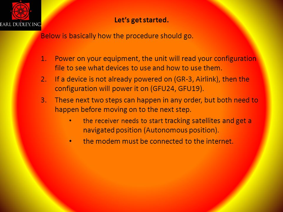 Below is basically how the procedure should go. 1.Power on your equipment, the unit will read your configuration file to see what devices to use and h