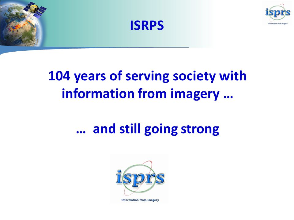 ISRPS 104 years of serving society with information from imagery … … and still going strong
