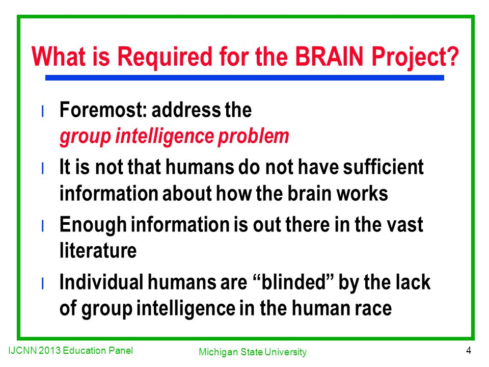 IJCNN 2013 Education Panel 4 Michigan State University What is Required for the BRAIN Project.