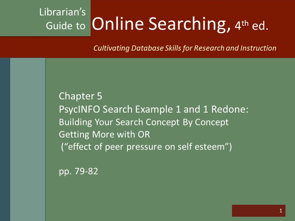 """1 Online Searching, 4 th ed. Chapter 5 PsycINFO Search Example 1 and 1 Redone: Building Your Search Concept By Concept Getting More with OR (""""effect o"""