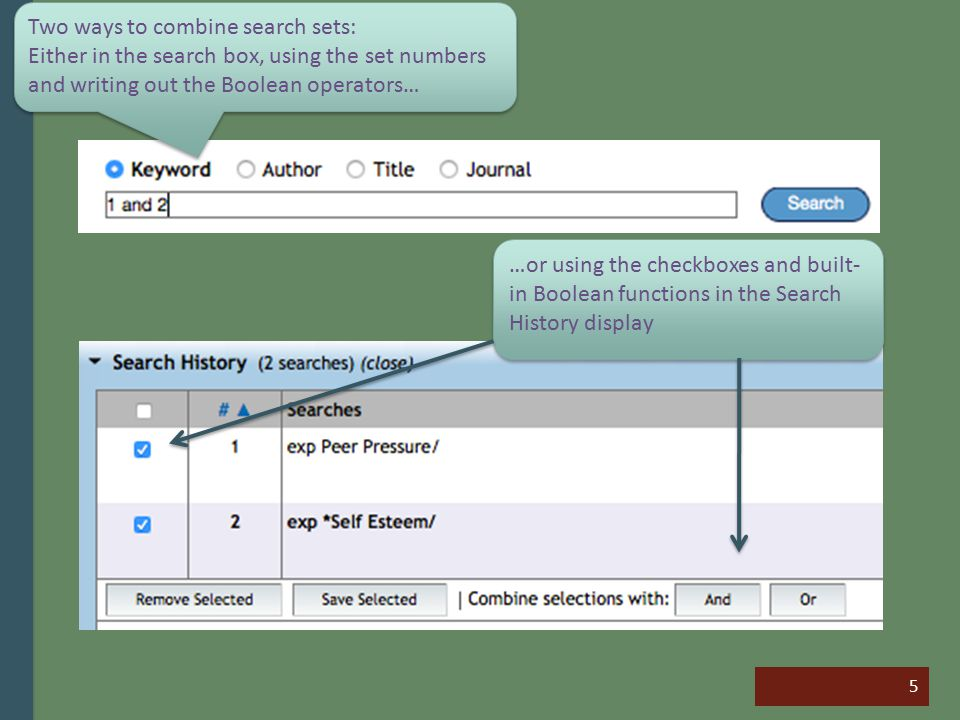 5 Two ways to combine search sets: Either in the search box, using the set numbers and writing out the Boolean operators… Two ways to combine search s