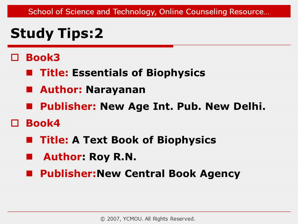 School of Science and Technology, Online Counseling Resource… Study Tips:2  Book3 Title: Essentials of Biophysics Author: Narayanan Publisher: New Age Int.
