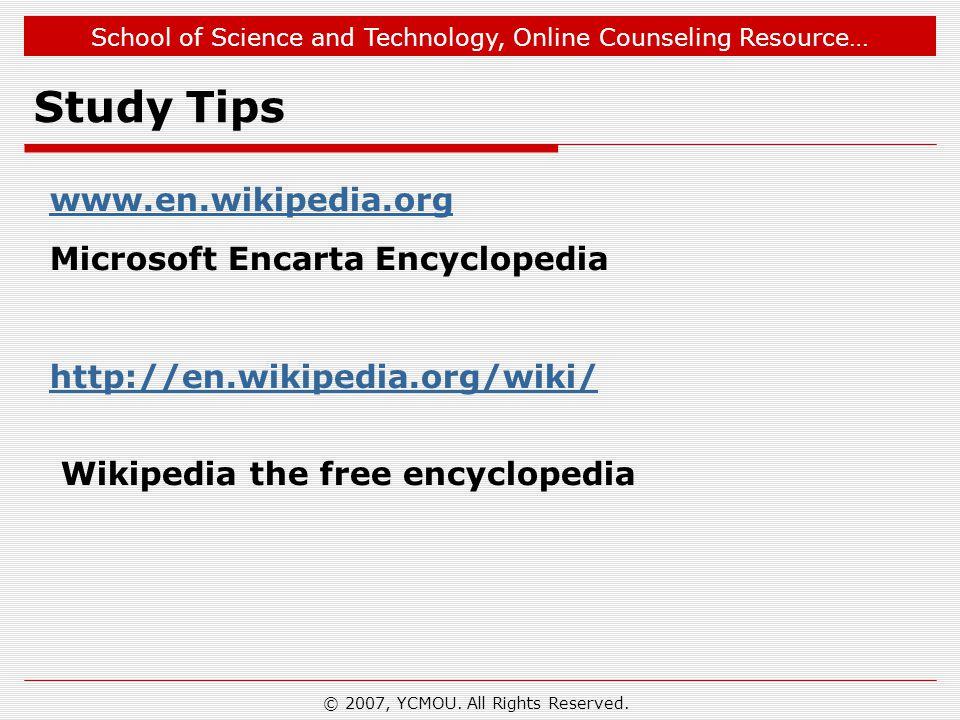 School of Science and Technology, Online Counseling Resource… Study Tips www.en.wikipedia.org Microsoft Encarta Encyclopedia http://en.wikipedia.org/wiki/ Wikipedia the free encyclopedia © 2007, YCMOU.