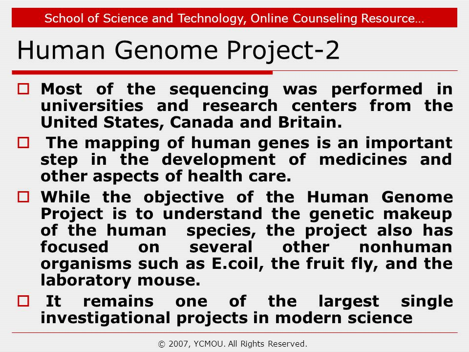School of Science and Technology, Online Counseling Resource… Human Genome Project-2  Most of the sequencing was performed in universities and research centers from the United States, Canada and Britain.