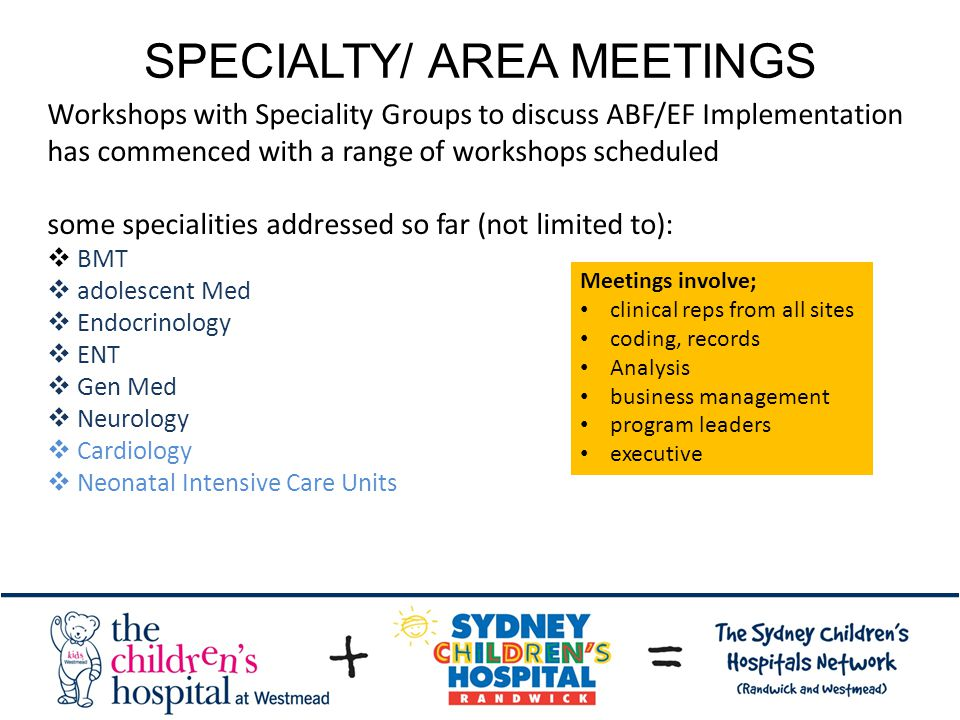 SPECIALTY/ AREA MEETINGS Workshops with Speciality Groups to discuss ABF/EF Implementation has commenced with a range of workshops scheduled some spec