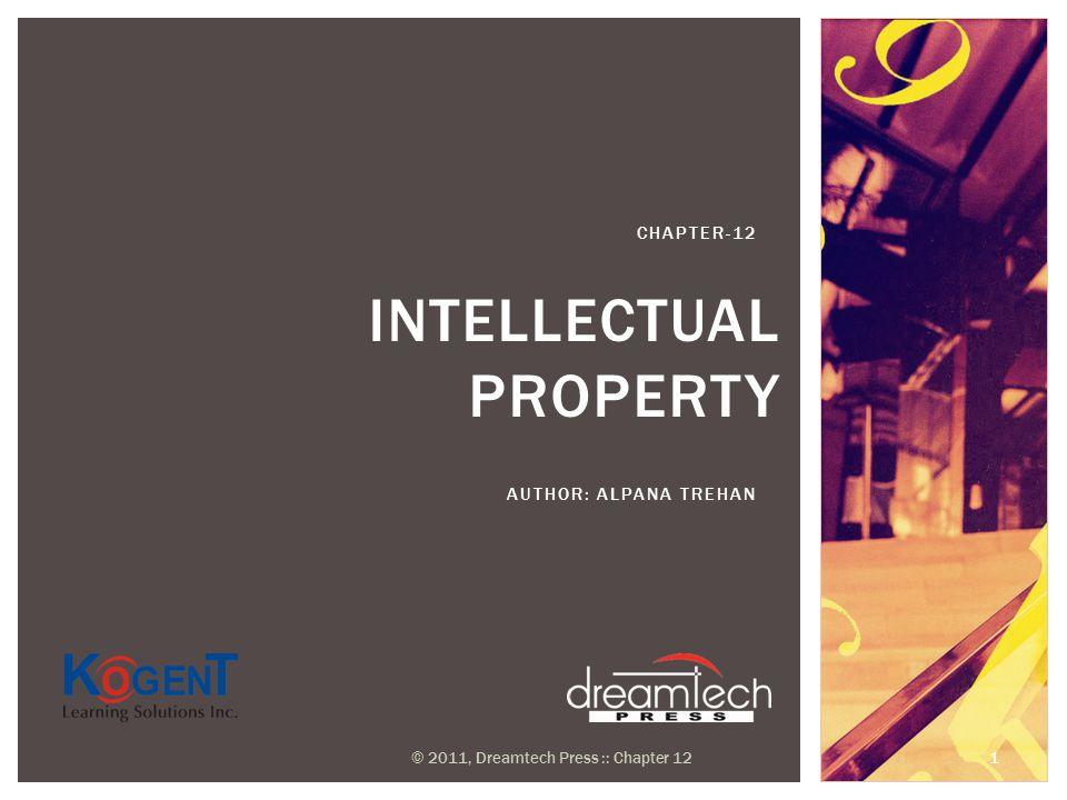 INTELLECTUAL PROPERTY AUTHOR: ALPANA TREHAN CHAPTER-12 © 2011, Dreamtech Press :: Chapter 12 1