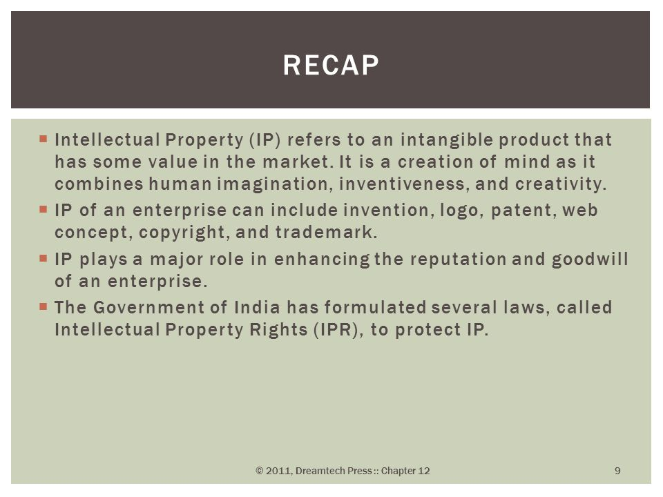  Intellectual Property (IP) refers to an intangible product that has some value in the market.