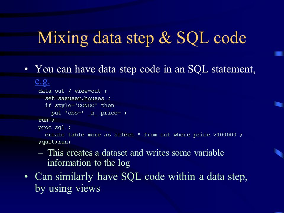 Mixing data step & SQL code You can have data step code in an SQL statement, e.g.
