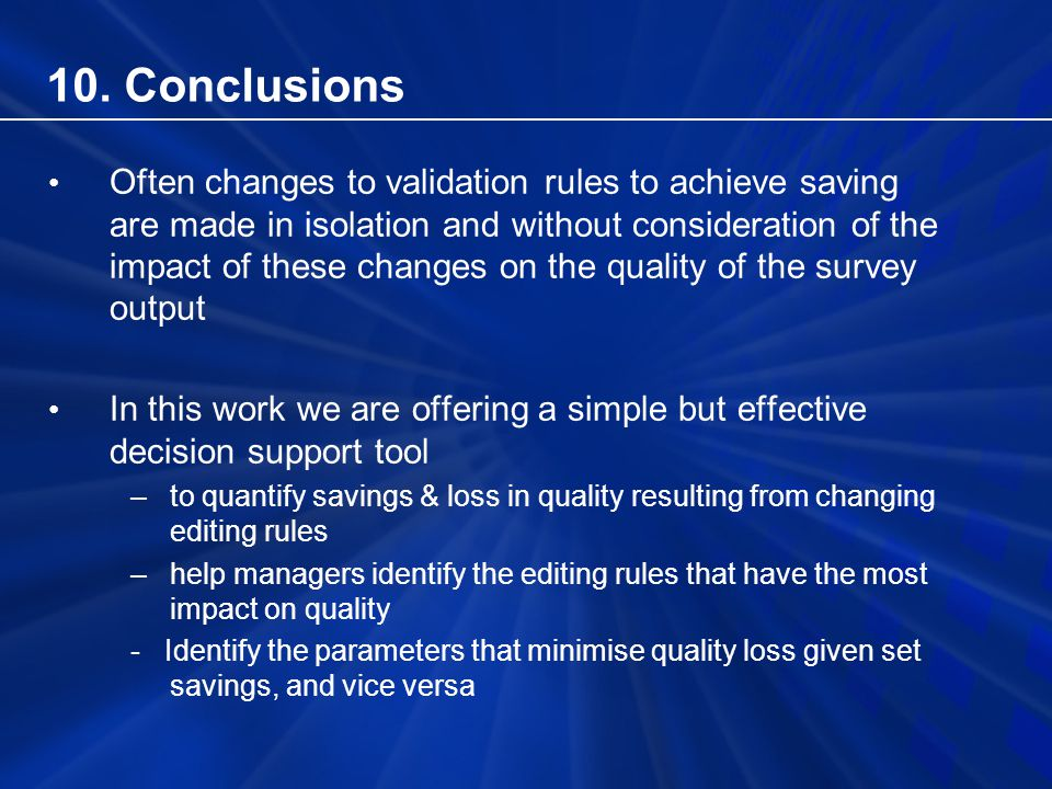 10. Conclusions Often changes to validation rules to achieve saving are made in isolation and without consideration of the impact of these changes on