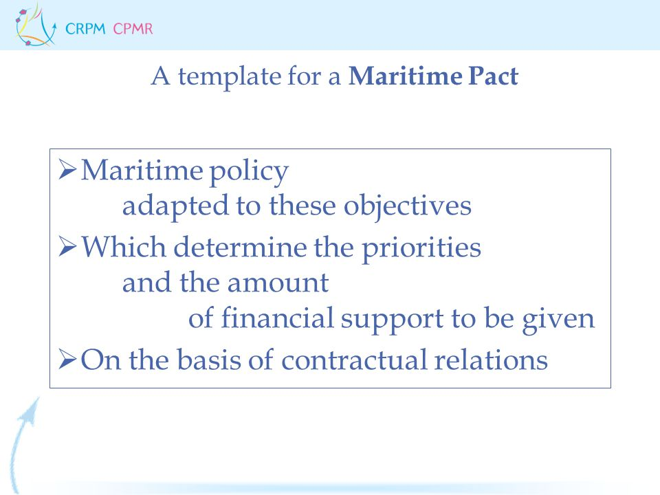  Maritime policy adapted to these objectives  Which determine the priorities and the amount of financial support to be given  On the basis of contr