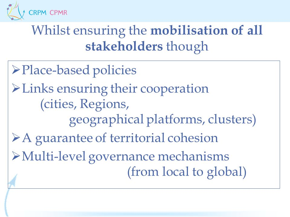  Place-based policies  Links ensuring their cooperation (cities, Regions, geographical platforms, clusters)  A guarantee of territorial cohesion 
