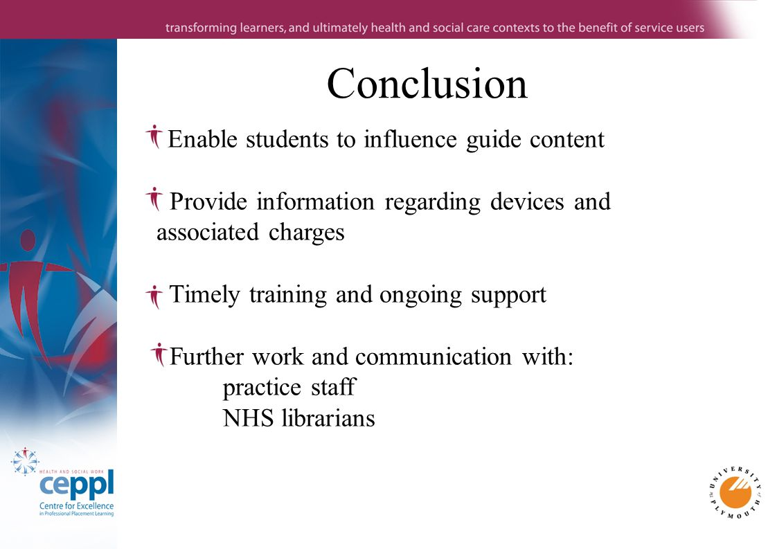 Conclusion Enable students to influence guide content Provide information regarding devices and associated charges Timely training and ongoing support Further work and communication with: practice staff NHS librarians