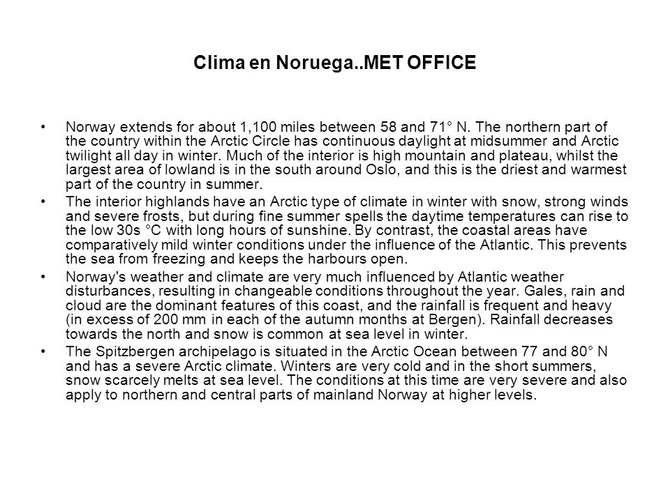 Clima en Noruega..MET OFFICE Norway extends for about 1,100 miles between 58 and 71° N.