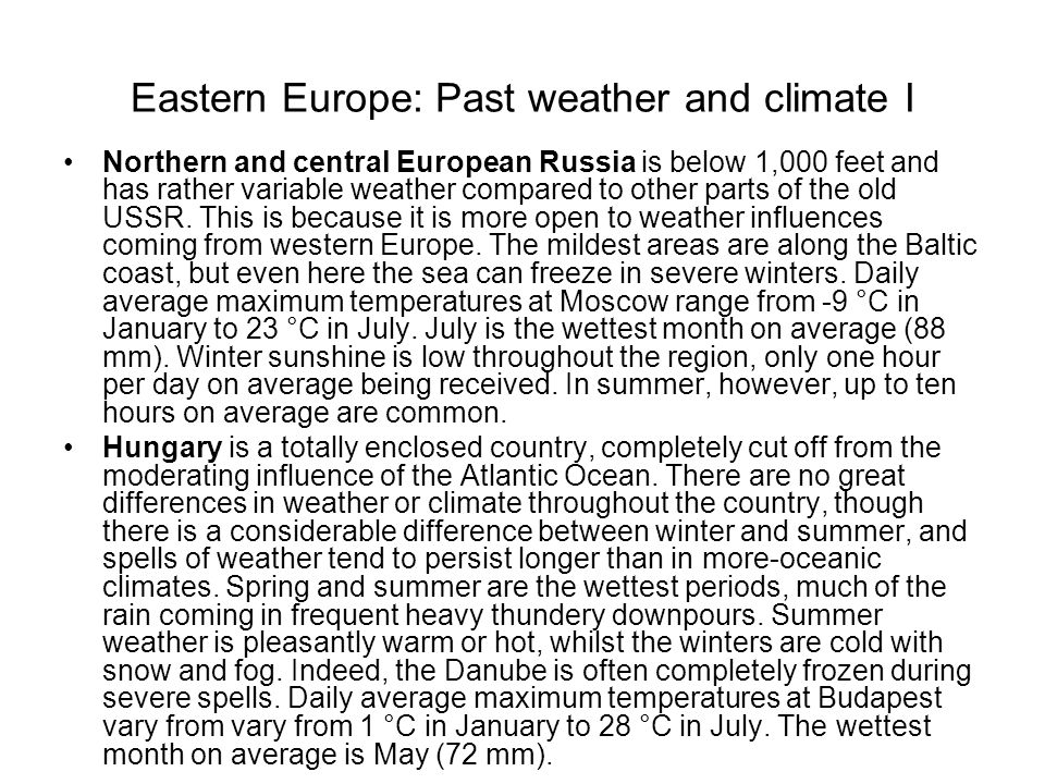 Eastern Europe: Past weather and climate I Northern and central European Russia is below 1,000 feet and has rather variable weather compared to other parts of the old USSR.