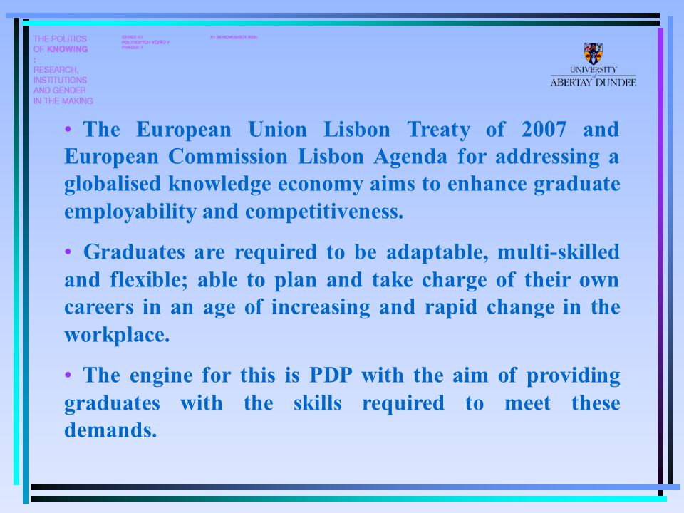 The European Union Lisbon Treaty of 2007 and European Commission Lisbon Agenda for addressing a globalised knowledge economy aims to enhance graduate employability and competitiveness.