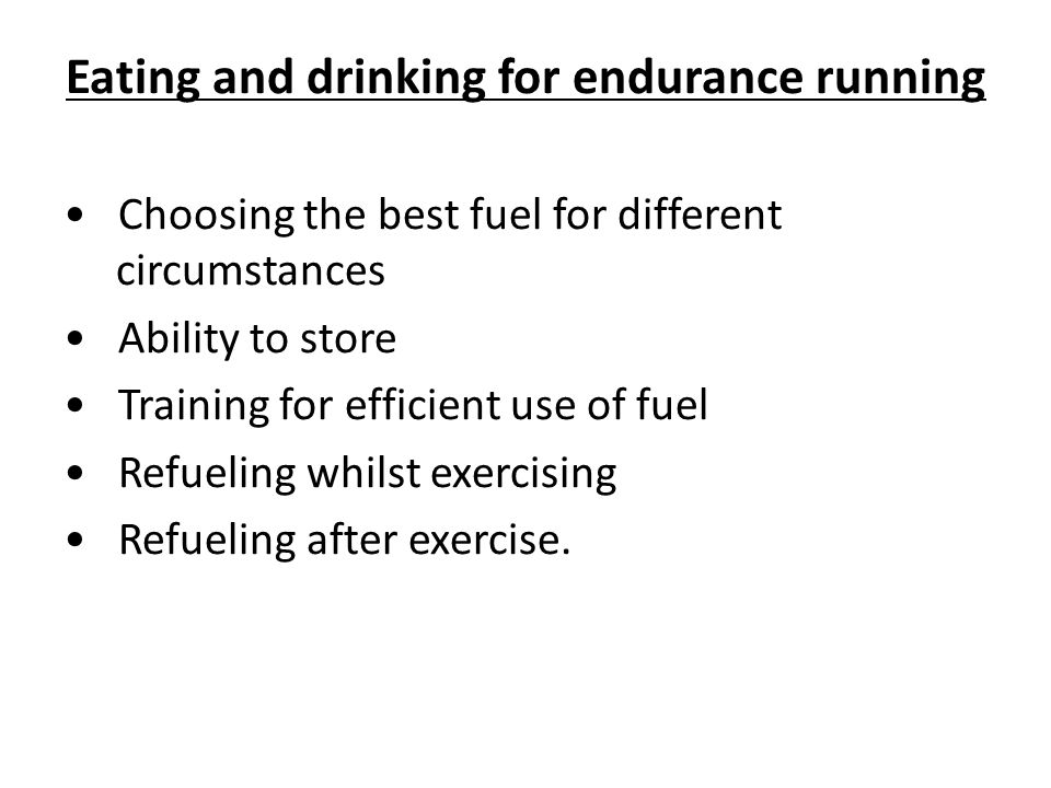 Eating and drinking for endurance running Choosing the best fuel for different circumstances Ability to store Training for efficient use of fuel Refueling whilst exercising Refueling after exercise.