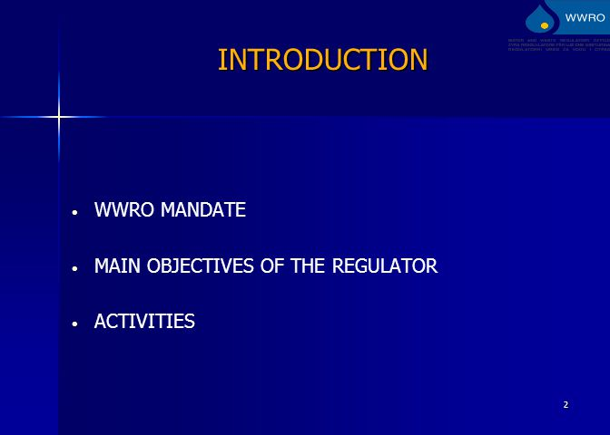 2 INTRODUCTION WWRO MANDATE MAIN OBJECTIVES OF THE REGULATOR ACTIVITIES
