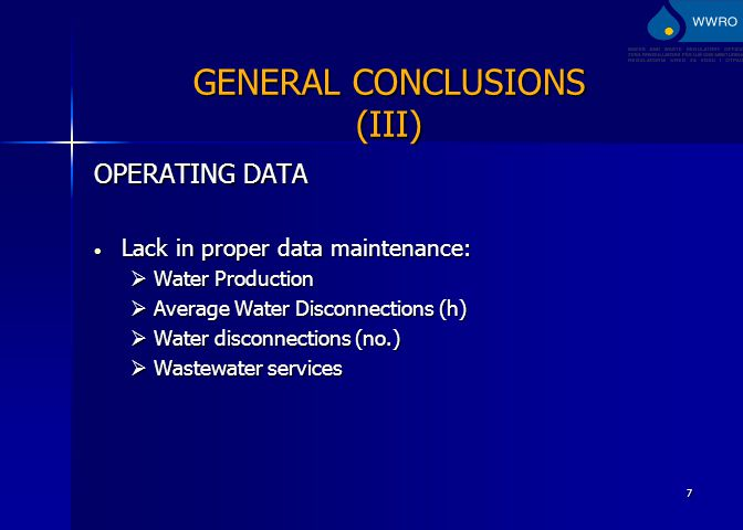 7 OPERATING DATA Lack in proper data maintenance: Lack in proper data maintenance:  Water Production  Average Water Disconnections (h)  Water disconnections (no.)  Wastewater services GENERAL CONCLUSIONS (III)