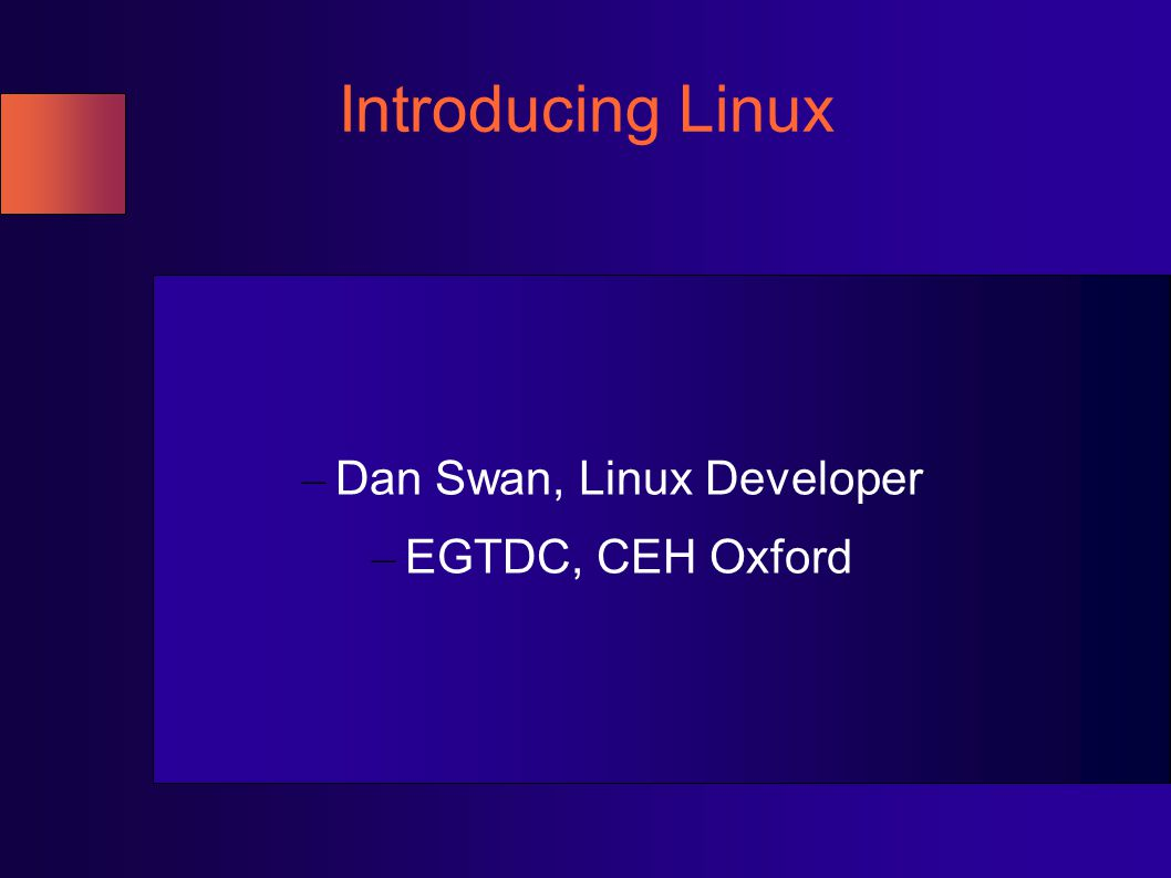Introducing Linux – Dan Swan, Linux Developer – EGTDC, CEH Oxford