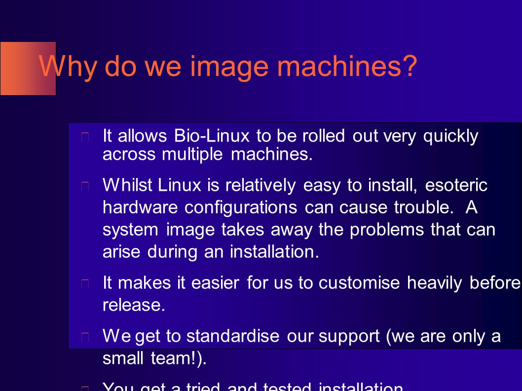 Why do we image machines? It allows Bio-Linux to be rolled out very quickly across multiple machines. Whilst Linux is relatively easy to install, esot