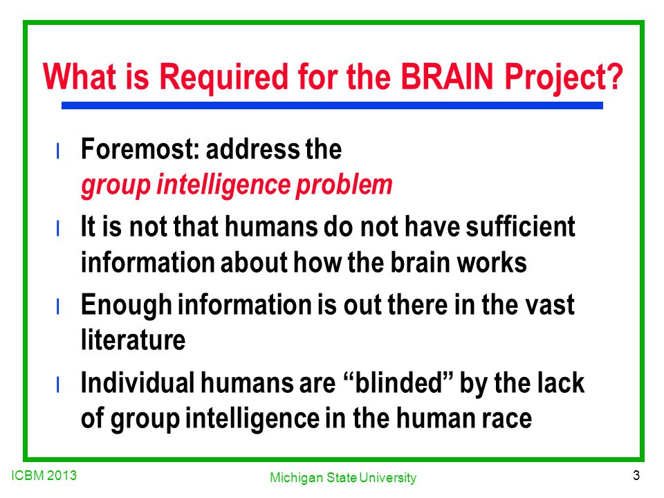 ICBM 2013 3 Michigan State University What is Required for the BRAIN Project.