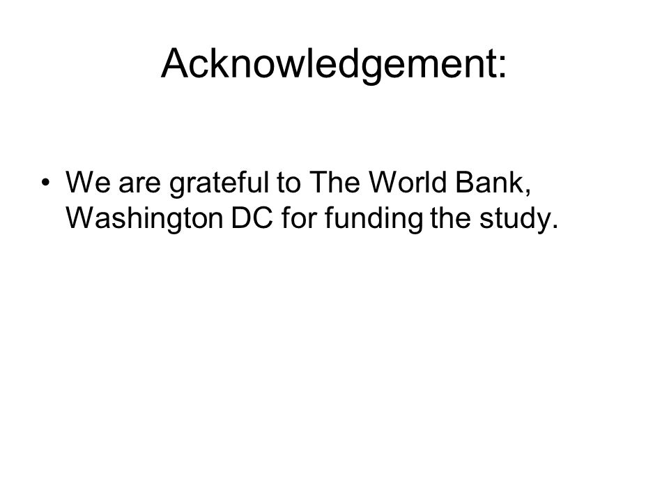 Acknowledgement: We are grateful to The World Bank, Washington DC for funding the study.