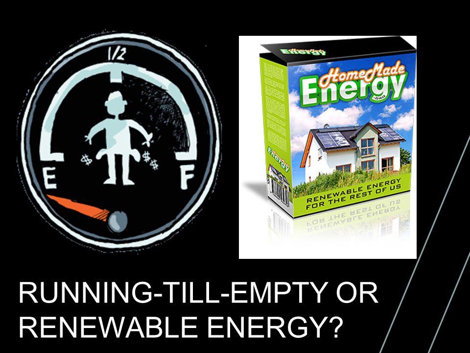 RUNNING-TILL-EMPTY OR RENEWABLE ENERGY